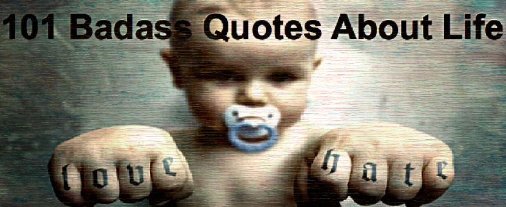 101 Badass Quotes About Life